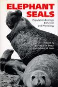 Elephant Seals Population Ecology, Behavior, and Physiology