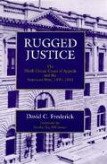 Rugged Justice The Ninth Circuit Court of Appeals and the American West, 1891-1941