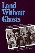 Land Without Ghosts Chinese Impressions of America from the Mid-Nineteenth Century to the Pr...