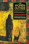 Women Outside: Meanings and Myths of Homelessness