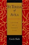 St. Teresa of Avila Author of a Heroic Life