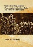 California Serpentines: Flora, Vegetation, Geology, Soils, and Management Problems (UC Publi...