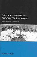 Gender and Mission Encounters in Korea: New Women, Old Ways (Seoul-California Series in Kore...