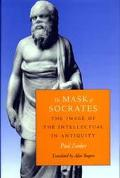 Mask of Socrates The Image of the Intellectual in Antiquity