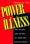 Power and Illness The Failure and Future of American Health Policy