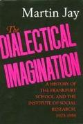 Dialectical Imagination A History of the Frankfurt School and the Institute of Social Resear...