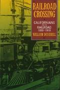 Railroad Crossing Californians and the Railroad, 1850-1910