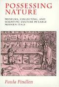 Possessing Nature Museums, Collecting and Scientific Culture in Early Modern Italy