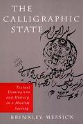 Calligraphic State Textual Domination and History in a Muslim Society