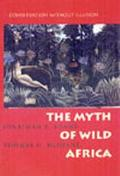 Myth of Wild Africa Conversation Without Illusion