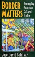 Border Matters Remapping American Cultural Studies