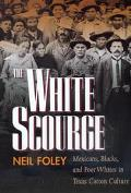 White Scourge Mexicans, Blacks, and Poor Whites in Texas Cotton Culture