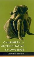 Childbirth and Authoritative Knowledge Cross-Cultural Perspectives