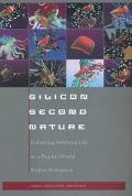 Silicon Second Nature Culturing Artificial Life in a Digital World