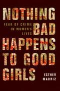 Nothing Bad Happens to Good Girls Fear of Crime in Women's Lives
