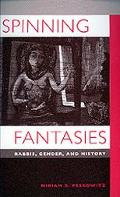 Spinning Fantasies Rabbis, Gender, and History