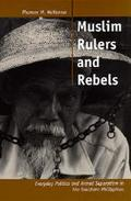 Muslim Rulers and Rebels Everyday Politics and Armed Separatism in the Southern Philippines
