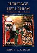 Heritage and Hellenism The Reinvention of Jewish Tradition