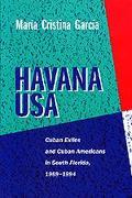 Havana USA Cuban Exiles and Cuban Americans in South Florida, 1959-1994