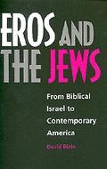 Eros and the Jews From Biblical Israel to Contemporary America