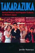 Takarazuka Sexual Politics and Popular Culture in Modern Japan