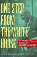 One Step from the White House The Rise and Fall of Senator William F. Knowland