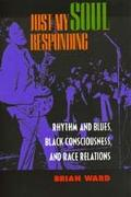 Just My Soul Responding Rhythm and Blues, Black Consciousness, and Race Relations