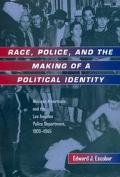 Race, Police, and the Making of a Political Identity Mexican Americans and the Los Angeles P...