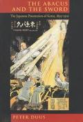 Abacus and the Sword The Japanese Penetration of Korea, 1895-1910