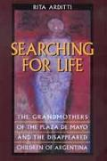 Searching for Life The Grandmothers of the Plaza De Mayo and the Disappeared Children of Arg...