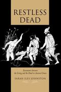Restless Dead Encounters Between the Living and the Dead in Ancient Greece