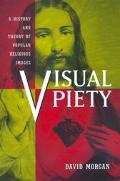 Visual Piety A History and Theory of Popular Religious Images