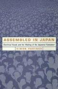 Assembled in Japan Electrical Goods and the Making of the Japanese Consumer