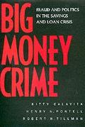 Big Money Crime Fraud and Politics in the Savings and Loan Crisis
