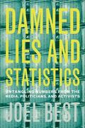 Damned Lies and Statistics Untangling Numbers from the Media, Politicians, and Activists