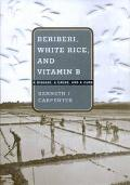 Beriberi, White Rice, and Vitamin B A Disease, a Cause, and a Cure