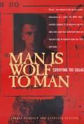 Man Is Wolf to Man Surviving the Gulag