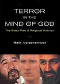 Terror in the Mind of God The Global Rise of Religious Violence