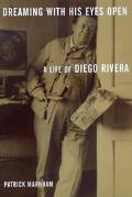 Dreaming With His Eyes Open A Life of Diego Rivera