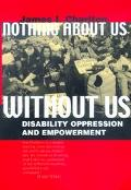 Nothing About Us Without Us Disability Oppression and Empowerment