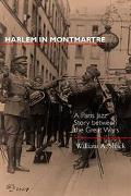 Harlem in Montmartre A Paris Jazz Story Between the Great Wars