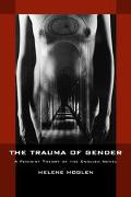 Trauma of Gender A Feminist Theory of the English Novel