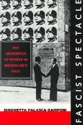 Fascist Spectacle The Aesthetics of Power in Mussolini's Italy