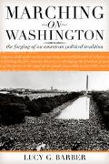 Marching on Washington The Forging of an American Political Tradition