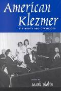 American Klezmer Its Roots and Offshoots