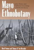 Mayo Ethnobotany Land, History, and Traditional Knowledge in Northwest Mexico