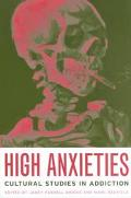 High Anxieties Cultural Studies in Addiction