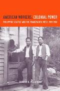 American Workers, Colonial Power Philippine Seattle and the Transpacific West, 1919-1941