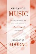 Essays on Music Theodor W. Adorno ; Selected, With Introduction, Commentary, and Notes by Ri...