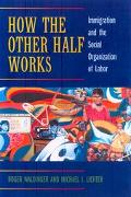 How the Other Half Works Immigration and the Social Organization of Labor